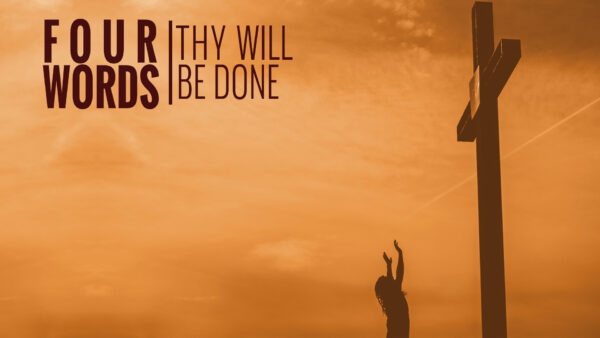 Four Words: Thy Will Be Done