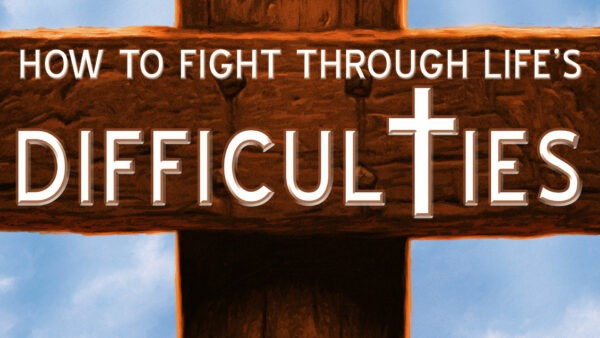 How To Fight Through Life's Difficulties