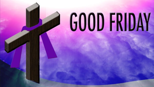 What's Good About Good Friday?